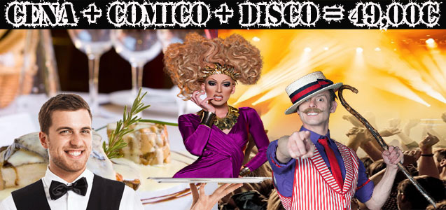 Restaurante + Camarero Falso o Showman o Drag Queen + Discoteca